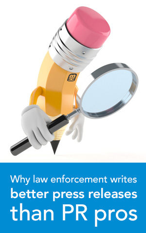 Why Law Enforcement Writes Better Press Releases than the PR Pros