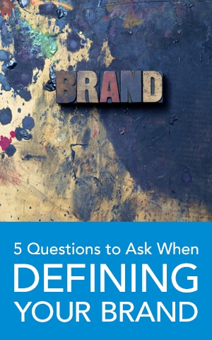 5 questions to ask when defining your brand