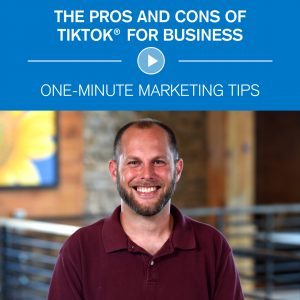 The Pros and cons of TikTok for Business - One-minute marketing tips