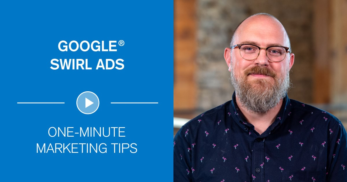 Google Swirl Ads - One-Minute Marketing Tips