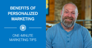 Benefits of Personalized Marketing: One-minute marketing tips