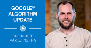 Google Algorithm Update One-Minute Marketing Tips
