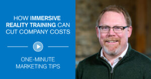How Immersive Reality Training Can Cut Company Costs One-Minute Marketing Tips